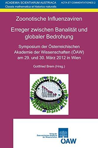 Zoonotische Influenzaviren. Erreger zwischen Banalität und globaler Bedrohung: Symposium der Österreichischen Akademie der Wissenschaften (ÖAW) am 29. ... Acta et Commentationes, Band 2)