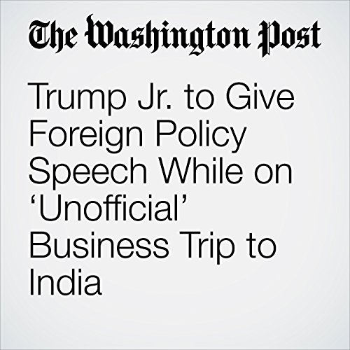 Trump Jr. to Give Foreign Policy Speech While on 'Unofficial' Business Trip to India copertina