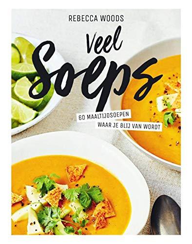 Veel soeps: 60 maaltijdsoepen waar je blij van wordt