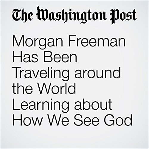 Morgan Freeman Has Been Traveling around the World Learning about How We See God audiobook cover art