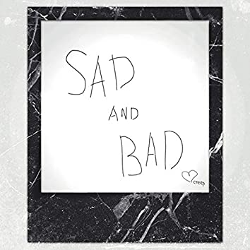 Sad and Bad