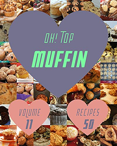 Oh! Top 50 Muffin Recipes Volume 11: The Highest Rated Muffin Cookbook You Should Read