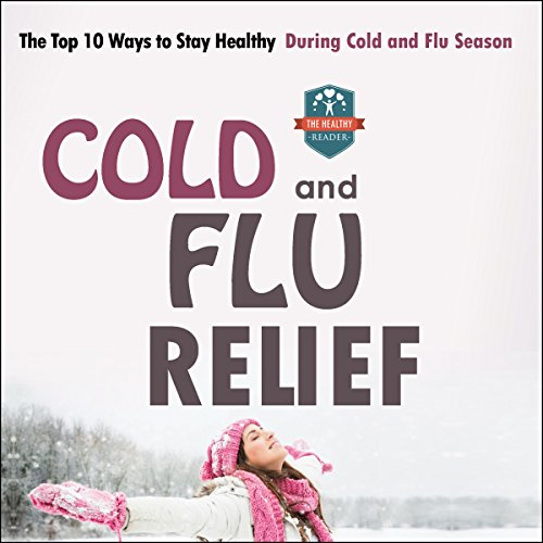 Cold and Flu Relief: The Top 10 Ways to Stay Healthy During Cold and Flu Season audiobook cover art