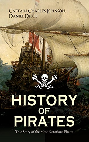 HISTORY OF PIRATES – True Story of the Most Notorious Pirates: Charles Vane, Mary Read, Captain Avery, Captain Teach 'Blackbeard', Captain Phillips, Captain ... Edward Low, Major Bonnet and many more