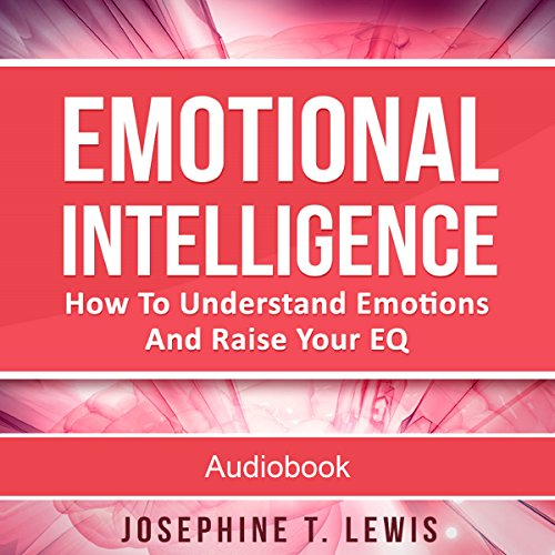 Emotional Intelligence     How to Understand Emotions and Raise Your EQ              By:                                                                                                                                 Josephine T. Lewis                               Narrated by:                                                                                                                                 Mike Norgaard                      Length: 1 hr and 12 mins     Not rated yet     Overall 0.0