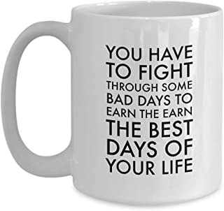 Inspire Coffee Mug 15 Oz - You Have To Fight Through Some Bad - Motivation Inspiration Encouragement Reminder Empowerment Gift For Friend Coworker