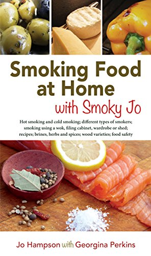 SMOKING FOOD AT HOME WITH SMOKY JO: HOT SMOKING AND COLD SMOKING; DIFFERENT TYPES OF SMOKERS; SMOKING USING A WOK, A FILING CABINET, WARDROBE OR SHED; ... AND SPICES; WOOD VARIETIES; FOOD SAFETY