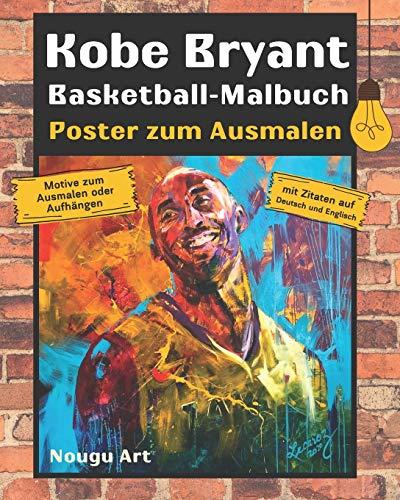 Kobe Bryant Basketball-Malbuch und Poster zum Ausmalen: Motive zum Ausmalen oder Aufhängen mit Zitaten auf Deutsch und Englisch (Nougu Art Malbücher, Band 1)