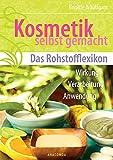 Kosmetik selbst gemacht - Das Rohstofflexikon: Wirkung, Verarbeitung, Anwendung (Anaconda Gesundheit...