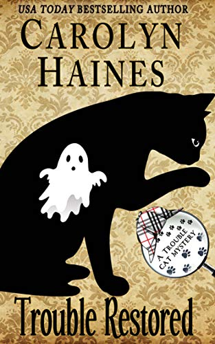 Trouble Restored: Book 13 of Trouble Cat Mysteries by [Carolyn Haines]