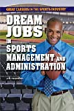 Dream Jobs in Sports Management and Administration (Great Careers in the Sports Industry)