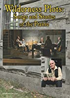 Wilderness Plots: Songs and Stories of the Prairie [DVD]