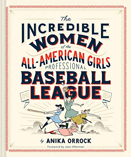 The Incredible Women of the All-American Girls Professional Baseball League: (Women Athletes in History, Gift for Teenage Girls and Women)