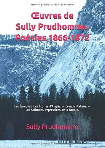 Œuvres de Sully Prudhomme, Poésies 1866-1872: Les Épreuves. Les Écuries d'Augias. — Croquis italiens. — Les Solitudes. Impressions de la Guerre.