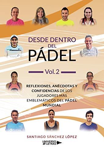 Desde dentro del Pádel Vol. 2: Reflexiones, anécdotas y confidencias de los jugadores más emblemáticos del pádel mundial