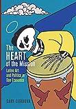 The Heart of the Mission: Latino Art and Politics in San Francisco - Cary Cordova
