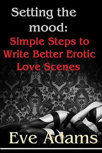 Setting the Mood: Simple Steps to Write Better Erotic Love Scenes