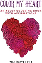 Color My Heart: An Adult Coloring Book with Affirmations (Adult Coloring Books with Affirmations) (Volume 2)