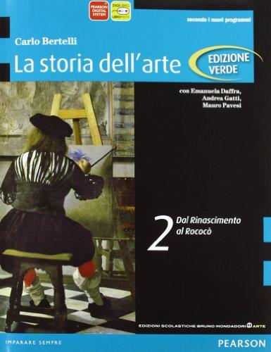 Storia dell'arte. Ediz. verde. Per le Scuole superiori. Con espansione online. Dal Rinascimento al rococò (Vol. 2)