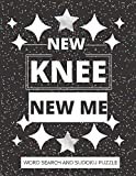 NEW KNEE NEW ME: WORD SEARCH AND SUDOKU ACTIVITY PUZZLE BOOK   FUNNY POST KNEE SURGERY RECOVERY GIFT FOR MEN WOMEN AND TEENS   8.5*11 INCHES