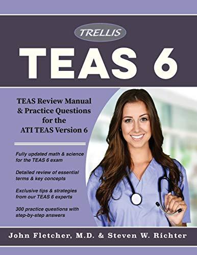 TEAS 6 Essentials 2018: TEAS Review Manual & Practice Questions for the ATI TEAS Version 6: TEAS Review Manual and Practice Questions for the ATI TEAS Version 6
