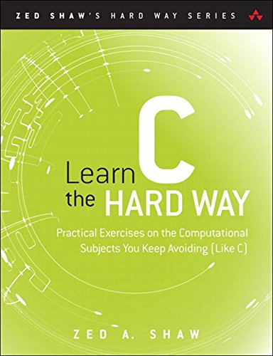 Learn C the Hard Way: Practical Exercises on the Computational Subjects You Keep Avoiding (Like C) (Zed Shaw's Hard Way Series) (English Edition)