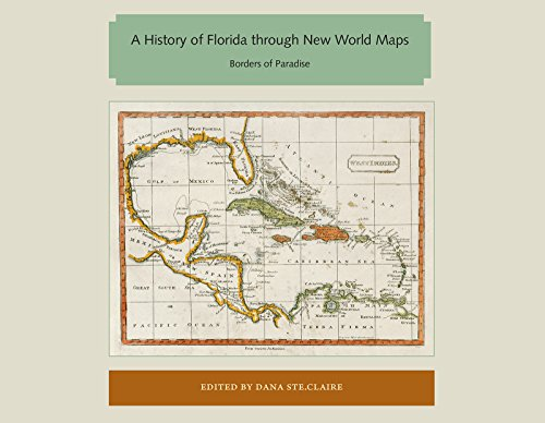 A History of Florida through New World Maps: Borders of Paradise (Florida and the Caribbean Open Books Series)
