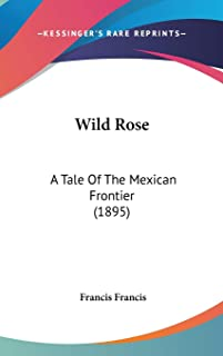 Wild Rose: A Tale Of The Mexican Frontier (1895)