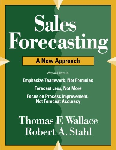 Compare Textbook Prices for Sales Forecasting A New Approach  ISBN 9780997887747 by Wallace, Thomas F.,Stahl, Robert A.