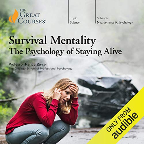 Survival Mentality: The Psychology of Staying Alive Audiobook By Nancy Zarse,                                                                                        The Great Courses cover art