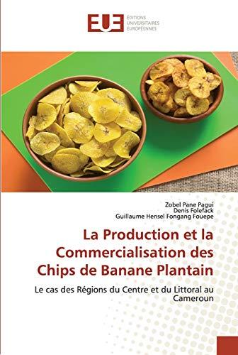 La Production et la Commercialisation des Chips de Banane Plantain: Le cas des Régions du Centre et du Littoral au Cameroun