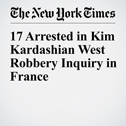 17 Arrested in Kim Kardashian West Robbery Inquiry in France copertina