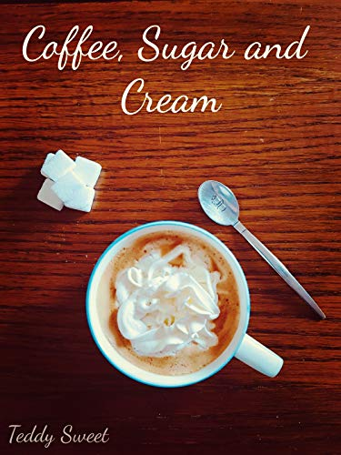 Coffee, Sugar and Cream (English Edition)