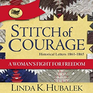 Stitch of Courage: A Woman's Fight for Freedom     Book 3 in the Trail of Thread Series              By:                                                                                                                                 Linda K. Hubalek                               Narrated by:                                                                                                                                 Heather Elizabeth Lynn Farrar                      Length: 3 hrs and 6 mins     4 ratings     Overall 4.3
