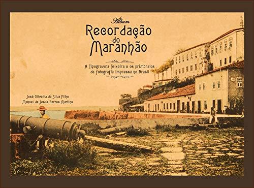 Álbum recordação do Maranhão.: a Typogravura Teixeira e os Primórdios da fotografia impressa no Brasil.