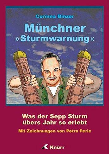 Münchner Sturmwarnung. Was der Sepp Sturm übers Jahr so erlebt