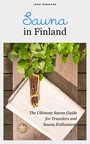 Sauna in Finland: The Ultimate Sauna Guide for Travelers and Sauna Enthusiasts (Joko mennaan Book 2) (English Edition)