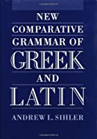 New Comparative Grammar of Greek and Latin by Andrew L. Sihler(1995-01-05)