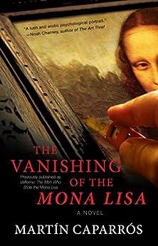 The Vanishing of the Mona Lisa: A Novel by [Martin Caparros, Jasper Reid]