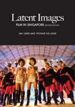 Latent Images: Film in Singapore (Second Edition)
