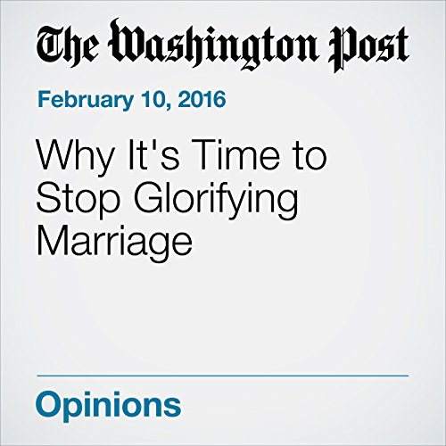 Why It's Time to Stop Glorifying Marriage audiobook cover art