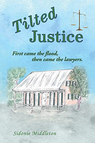 Tilted Justice: First came the flood, then came the lawyers.