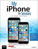 My iPhone for Seniors (Covers iOS 9 for iPhone 6s/6s Plus, 6/6 Plus, 5s/5C/5, and 4s) (My...) (English Edition)