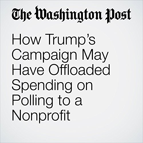 How Trump's Campaign May Have Offloaded Spending on Polling to a Nonprofit copertina