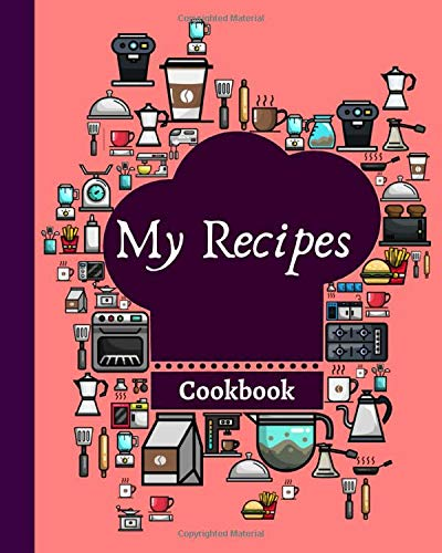 My Recipes | Cookbook: Blank Recipe Book to Write In | Collect the Recipes You Love in Your Own Custom Cookbook | 100 blank pages for your favorites recipes!