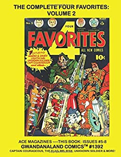 The Complete Four Favorites: Volume 2: Gwandanaland Comics #1392 -- Starring Captain Courageous, Mr. Risk, The Unknown Sol...