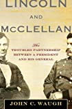 Image of Lincoln and McClellan: The Troubled Partnership between a President and His General