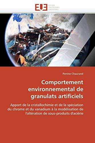 Comportement environnemental de granulats artificiels: Apport de la cristallochimie et de la spéciation du chrome et du vanadium à la modélisation de ... de sous-produits d\'aciérie (Omn.Univ.Europ.)