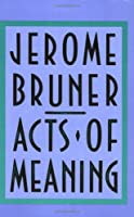 Acts of Meaning: Four Lectures on Mind and Culture (The Jerusalem-Harvard Lectures)