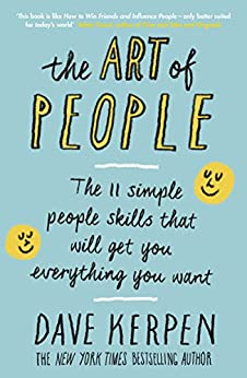 The Art of People: The 11 Simple People Skills That Will Get You Everything You Want (English Edition) van [Dave Kerpen]